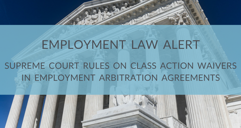 Employment Law Alert Supreme Court Rules That Class Action Waivers